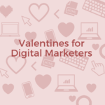 Valentines for Digital Marketers 2021