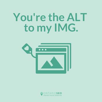You're the ALT to my IMG