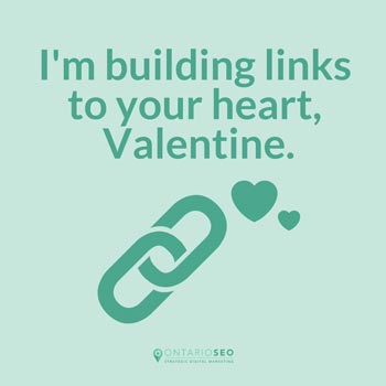 I'm building links to your heart, Valentine